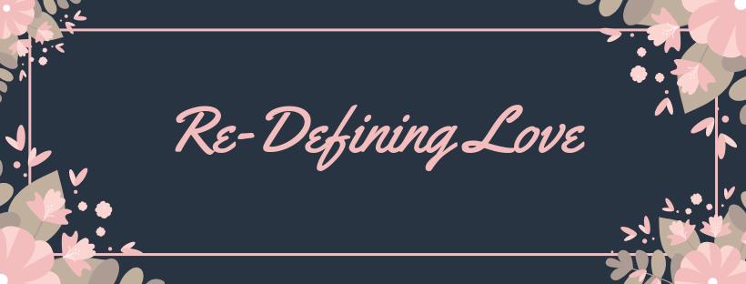 Re-Defining Love
