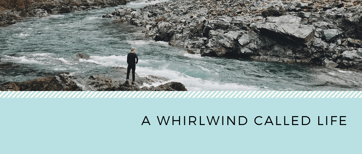 A Whirlwind Called Life