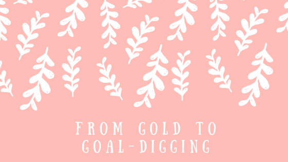 From Gold To Goal Digging